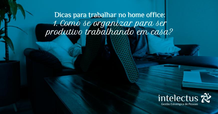 Dicas para trabalhar no home office: 1.Como se organizar para ser produtivo trabalhando em casa?